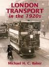 London Transport in the 1920s - Michael Baker
