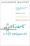 Stuart Stuart Stuart: A Life Backwards a Life Backwards a Life Backwards - Alexander Masters