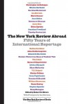 The New York Review Abroad: Fifty Years of International Reportage - Ian Buruma