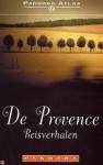 De Provence - Reisverhalen - Julian Barnes, Paul Theroux, Louis Couperus, Stefan van den Bossche