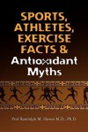 Sports, Athletes, Exercise Facts & Antioxidant Myths - Randolph M. Howes