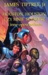 Houston, Houston, czy mnie słyszysz i inne opowiadania - James Tiptree