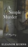 A Simple Murder - Eleanor Kuhns