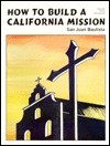 How to Build a California Mission: San Juan Bautista - Carol Campodonica, Francis J. Weber, Bondell Mueller, Shirley Warcup, Bill Anderson, Jay Sousa