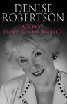Agony? Don't Get Me Started.. - Denise Robertson