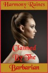 Claimed By The Barbarian: Cilla Part 2 (Captured By The Hannoth Barbarians) - Harmony Raines