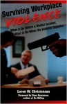 Surviving Workplace Violence: What To Do Before A Violent Incident; What To Do When The Violence Explodes - Loren W. Christensen