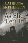 As She Left It - Catriona McPherson