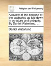 A Review of the Doctrine of the Eucharist, as Laid Down in Scripture and Antiquity. by Daniel Waterland, .. - Daniel Waterland