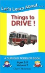Let's Learn About...Things to Drive! (Curious Toddler Book) - Cheryl Shireman