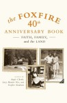 The Foxfire 40th Anniversary Book: Faith, Family, and the Land - Eliot Wigginton, Angie Cheek, Foxfire, Lacy Hunter Nix, Foxfire Students
