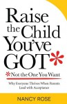 Raise the Child You've Got-Not the One You Want - Nancy Rose