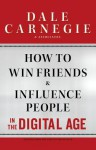 How to Win Friends and Influence People in the Digital Age - Dale Carnegie, Brent Cole