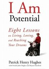 I Am Potential: Eight Lessons on Living, Loving, and Reaching Your Dreams - Patrick John Hughes, Bryant Stamford, Paul Michael Garcia, Malcolm Hillgartner