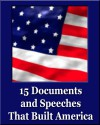15 Documents and Speeches That Built America (Unique Classics) (Declaration of Independence, US Constitution and Amendments, Articles of Confederation, Magna Carta, Gettysburg Address, Four Freedoms) - Franklin Roosevelt, George Washington, Abraham Lincoln, Thomas Jefferson, Benjamin Franklin, Unique Classics