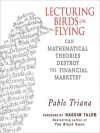 Lecturing Birds on Flying: Can Mathematical Theories Destroy the Financial Markets (Audio) - Pablo Triana, Erik Synnestvedt