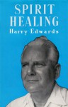 Spirit Healing - Harry Edwards