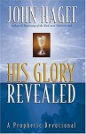 His Glory Revealed: A Devotional - John Hagee