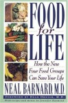Food for Life: How the New Four Food Groups Can Save Your Life - Neal D. Barnard