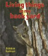 Living Things in My Back Yard - Bobbie Kalman