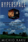 Hyperspace: A Scientific Odyssey through Parallel Universes, Time Warps, and the Tenth Dimension - Michio Kaku, Robert O'Keefe