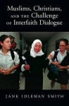 Muslims, Christians, and the Challenge of Interfaith Dialogue - Jane Smith