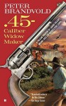 .45-Caliber Widow Maker - Peter Brandvold