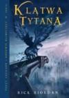 Klątwa Tytana. Tom III Percy Jackson i Bogowie Olimpijscy - Rick Riordan