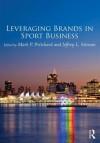 Leveraging Brands in Sport Business - Mark Pritchard, Jeffrey Stinson