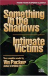 Something in the Shadows/Intimate Victims (Stark House Suspense Classics) - Vin Packer