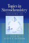 Topics in Stereochemistry, Volume 22 - Scott E. Denmark