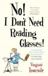 No! I Don't Need Reading Glasses - Virginia Ironside