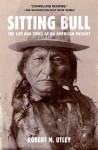 Sitting Bull: The Life and Times of an American Patriot - Robert M. Utley