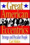 Great American Eccentrics - Carl Sifakis
