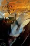 Metaphysical Dog: Poems - Frank Bidart