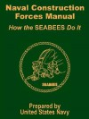 Naval Construction Forces Manual: How the Seabees Do It - United States Department of the Navy