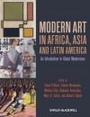 Modern Art in Africa, Asia and Latin America: An Introduction to Global Modernisms - Elaine O'Brien, Everlyn Nicodemus, Melissa Chiu