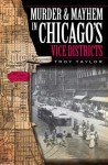Murder & Mayhem in Chicago's Vice Districts (IL) (Murder and Mayhem in Chicago) - Troy Taylor