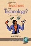 What Should Teachers Know about Technology?: Perspectives and Practices - Yong Zhao, Walter F Heinecke