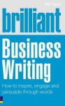 Brilliant Business Writing: How to Inspire, Engage and Persuade Through Words - Neil Taylor