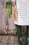The Feast Nearby: Essays and Recipes - Robin Mather