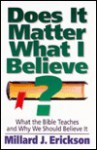 Does It Matter What I Believe?: What the Bible Teaches and Why We Should Believe It - Millard J. Erickson