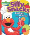 Sesame Street Silly Snacks: Cooking with Kids - Louis Weber