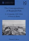 The Correspondence of Reginald Pole, Vol. 2: A Calendar, 1547–1554: A Power in Rome - Reginald Pole, Thomas F. Mayer