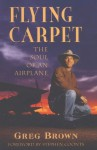 Flying Carpet: The Soul of an Airplane - Gregory N. Brown