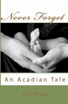 Never Forget: An Acadian Tale - Janet Kondas