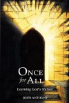 Once for All: Learning God's Nature - John Anthony