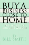 Buy a Business Close to Home - Bill Smith