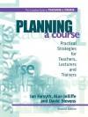 Planning a Course - Ian (Senior Education Officer Forsyth, Alan (Senior Lecturer in Educa Jolliffe, David Stevens