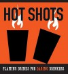 The Hot Shots Kit: Flaming Drinks for Daring Drinkers - Sarah Scheffel